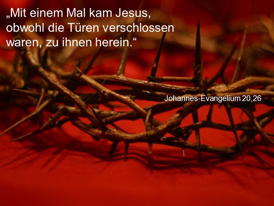 """Johannes-Evangelium 20,26 """"Mit einem Mal kam Jesus, obwohl die Türen verschlossen waren, zu ihnen herein."""""""