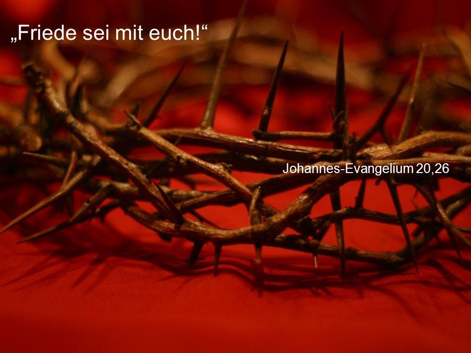 """Johannes-Evangelium 20,26 """"Friede sei mit euch!"""""""
