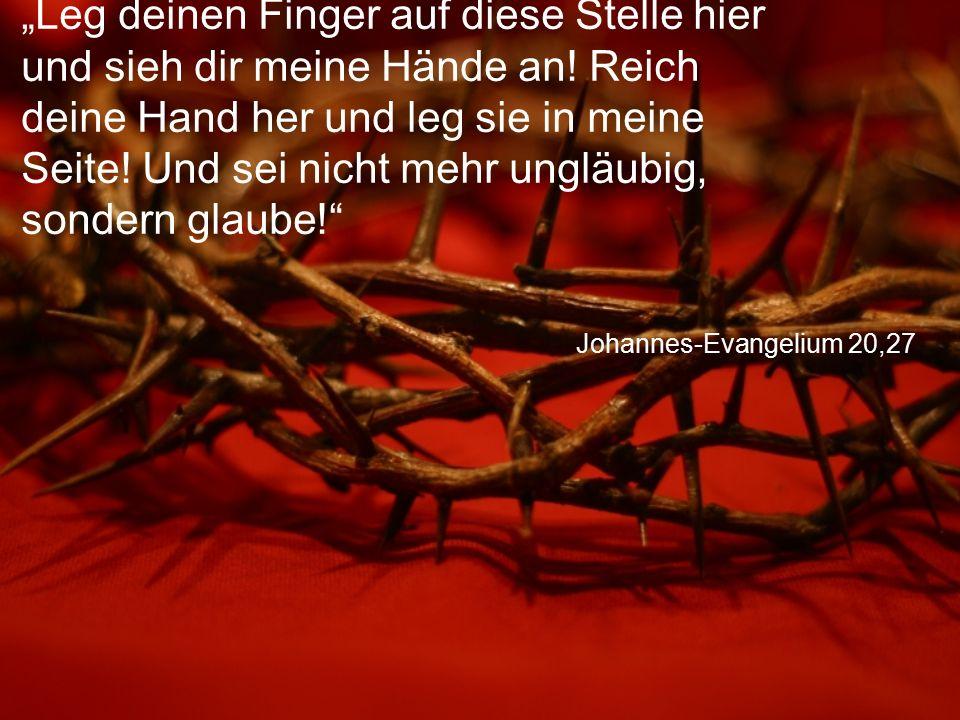 """Johannes-Evangelium 20,27 """"Leg deinen Finger auf diese Stelle hier und sieh dir meine Hände an."""
