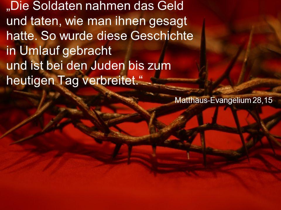 """Matthäus-Evangelium 28,15 """"Die Soldaten nahmen das Geld und taten, wie man ihnen gesagt hatte. So wurde diese Geschichte in Umlauf gebracht und ist be"""