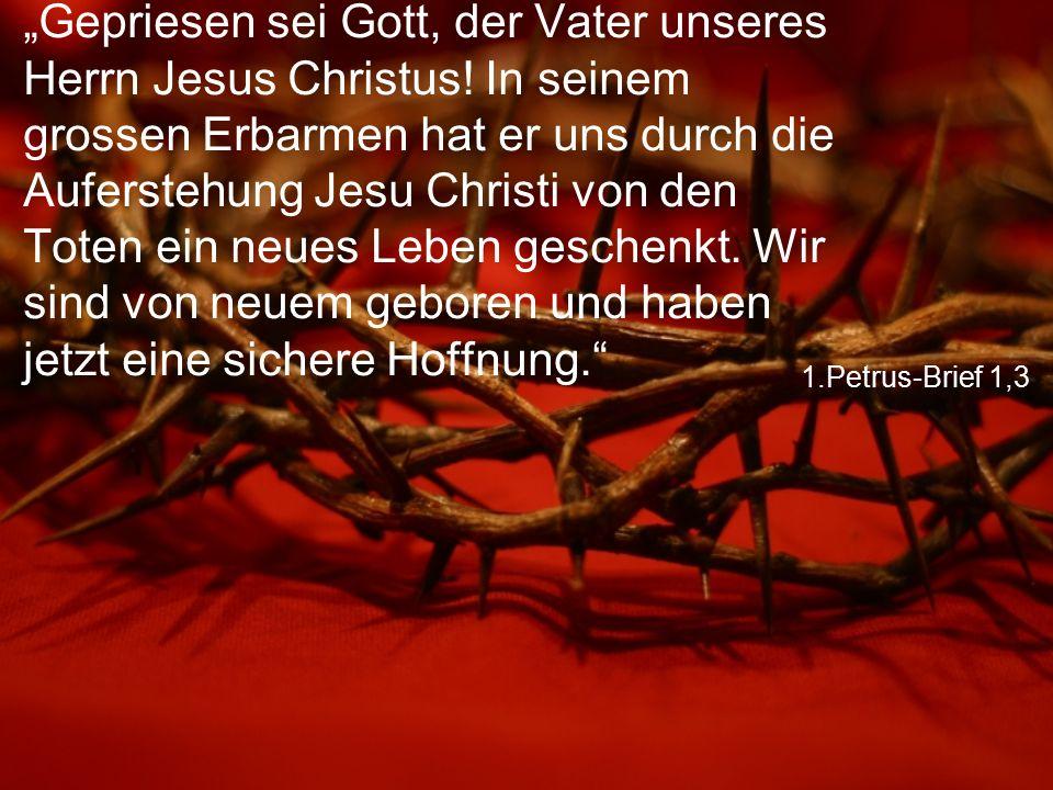 """1.Petrus-Brief 1,3 """"Gepriesen sei Gott, der Vater unseres Herrn Jesus Christus! In seinem grossen Erbarmen hat er uns durch die Auferstehung Jesu Chri"""