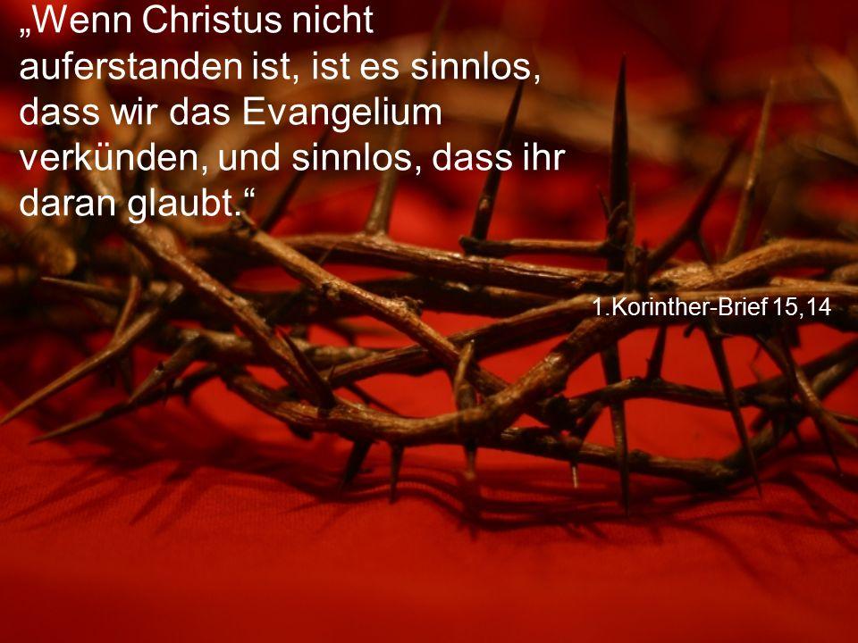 """1.Korinther-Brief 15,14 """"Wenn Christus nicht auferstanden ist, ist es sinnlos, dass wir das Evangelium verkünden, und sinnlos, dass ihr daran glaubt."""""""