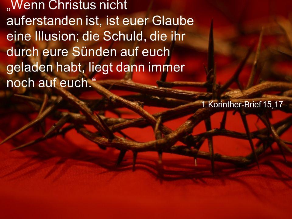"""1.Korinther-Brief 15,17 """"Wenn Christus nicht auferstanden ist, ist euer Glaube eine Illusion; die Schuld, die ihr durch eure Sünden auf euch geladen h"""