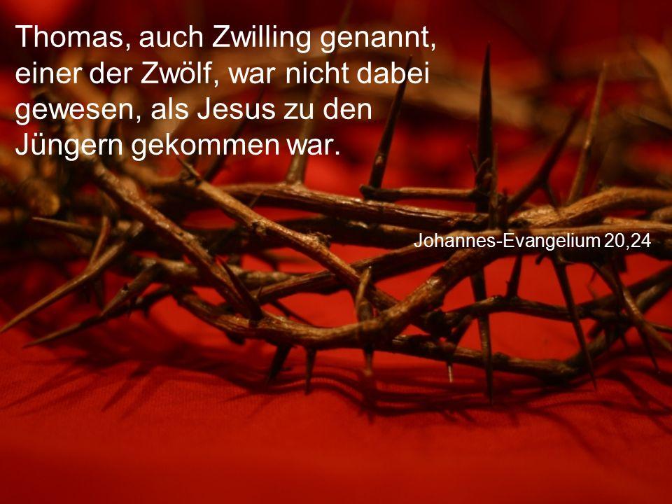 Johannes-Evangelium 20,24 Thomas, auch Zwilling genannt, einer der Zwölf, war nicht dabei gewesen, als Jesus zu den Jüngern gekommen war.