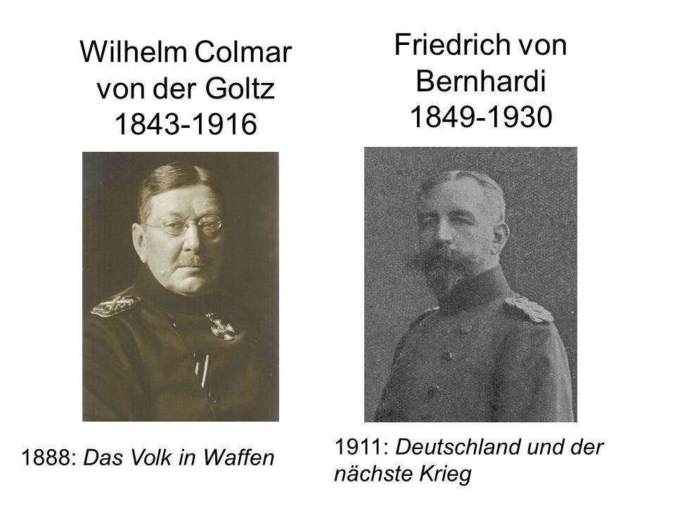 Wilhelm Colmar von der Goltz 1843-1916 Friedrich von Bernhardi 1849-1930 1888: Das Volk in Waffen 1911: Deutschland und der nächste Krieg