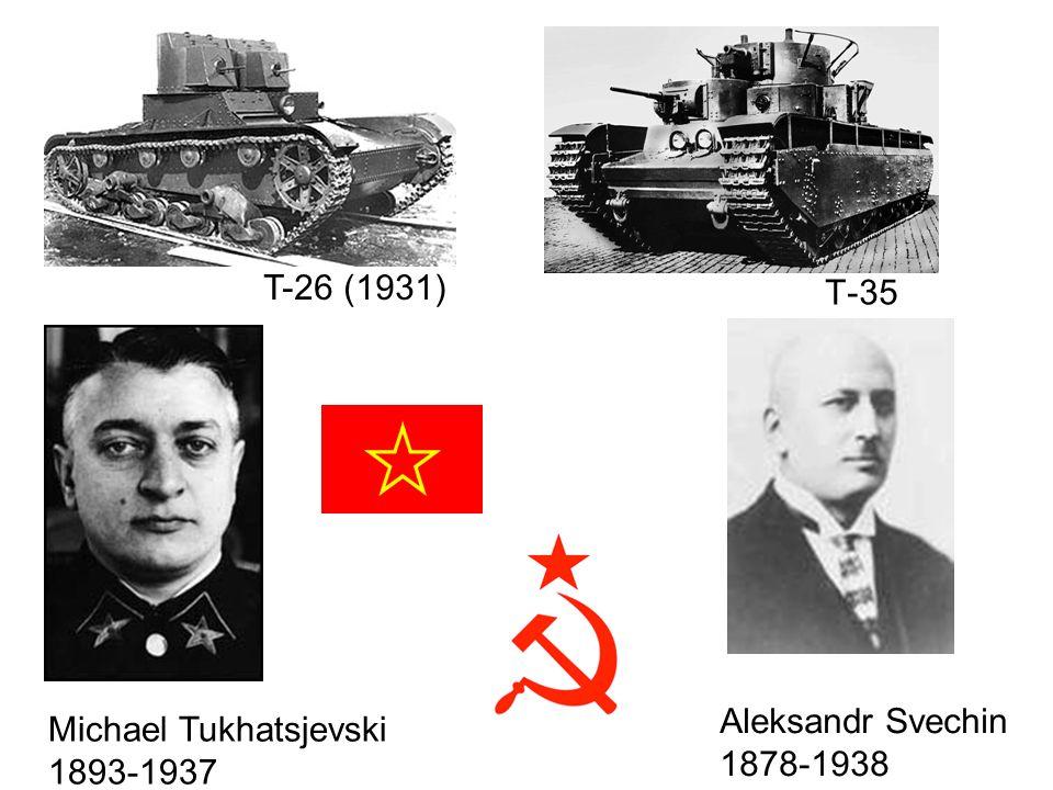 T-35 T-26 (1931) Aleksandr Svechin 1878-1938 Michael Tukhatsjevski 1893-1937