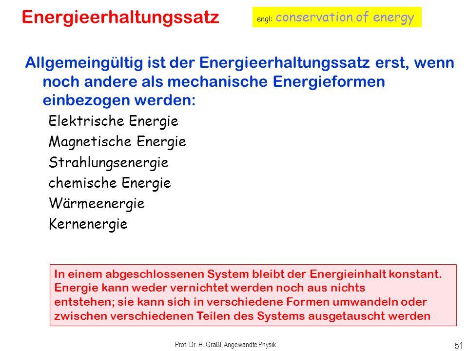 Prof. Dr. H. Graßl, Angewandte Physik 50 Energiesatz und Energieerhaltungssatz Energiesatz der Mechanik: Änderung der Energie = aufgebrachte Arbeit Me