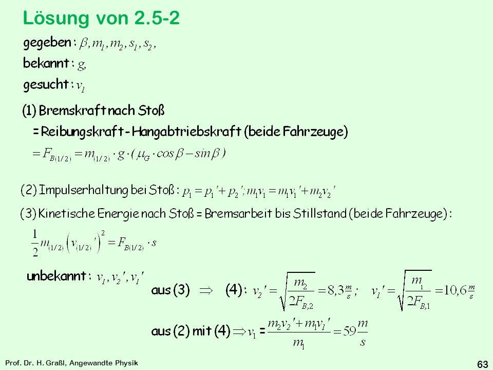 Prof. Dr. H. Graßl, Angewandte Physik 62 Übungsbeispiele Stoßvorgänge Beispiel 2.5-2 vorher am Ende nach Stoß