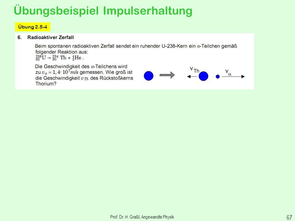 Prof. Dr. H. Graßl, Angewandte Physik 66 Übungsbeispiele Stoßvorgänge Übung 2.7-4 oder Rotationsenergie