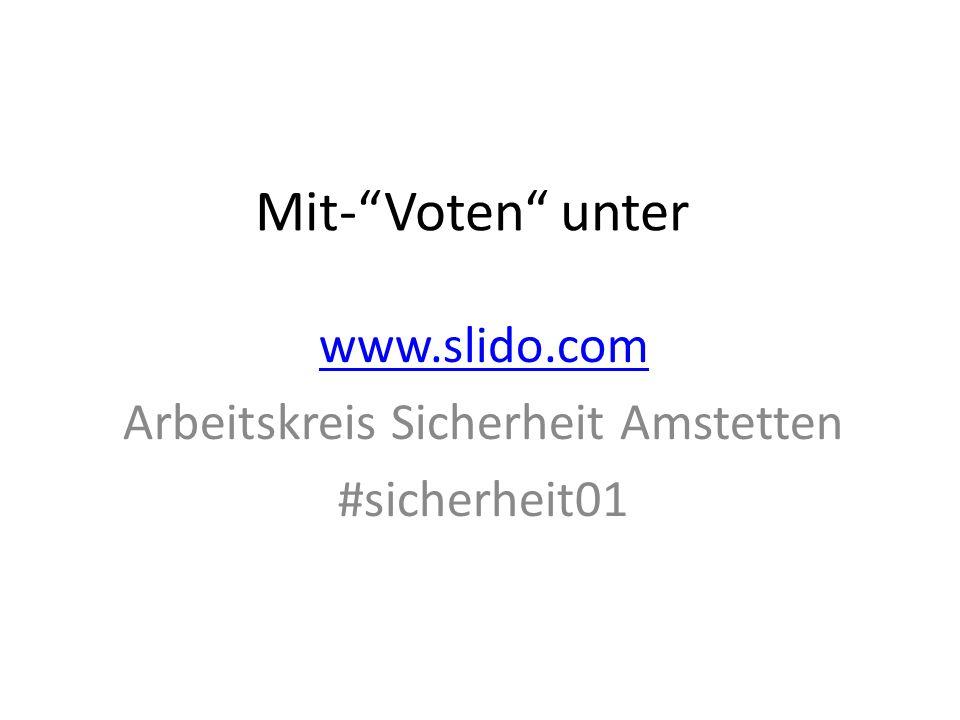 Mit- Voten unter www.slido.com Arbeitskreis Sicherheit Amstetten #sicherheit01