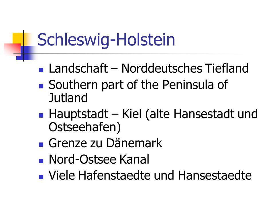 Schleswig-Holstein Landschaft – Norddeutsches Tiefland Southern part of the Peninsula of Jutland Hauptstadt – Kiel (alte Hansestadt und Ostseehafen) Grenze zu Dänemark Nord-Ostsee Kanal Viele Hafenstaedte und Hansestaedte