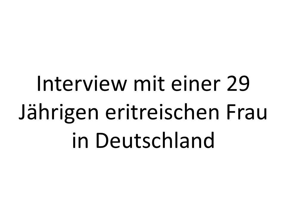 Interview mit einer 29 Jährigen eritreischen Frau in Deutschland