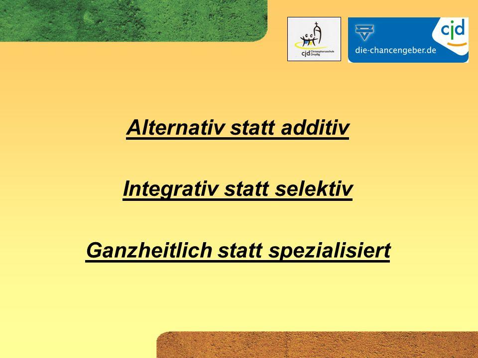 Alternativ statt additiv Integrativ statt selektiv Ganzheitlich statt spezialisiert