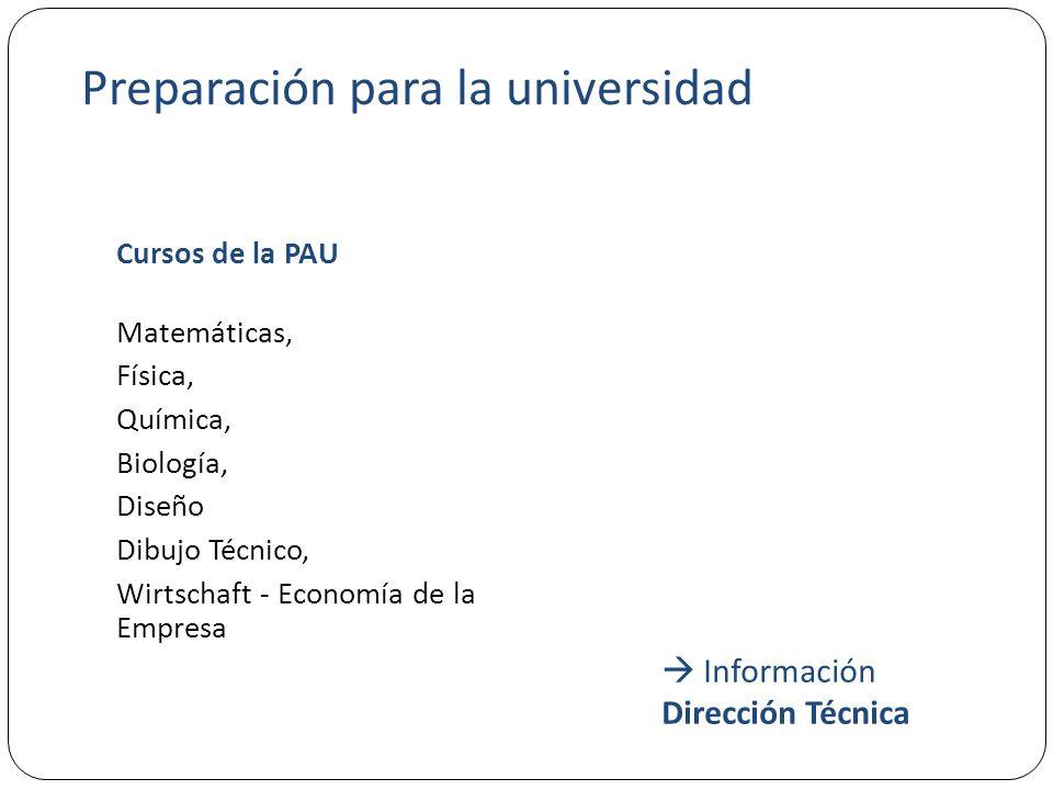 Preparación para la universidad Cursos de la PAU Matemáticas, Física, Química, Biología, Diseño Dibujo Técnico, Wirtschaft - Economía de la Empresa  Información Dirección Técnica