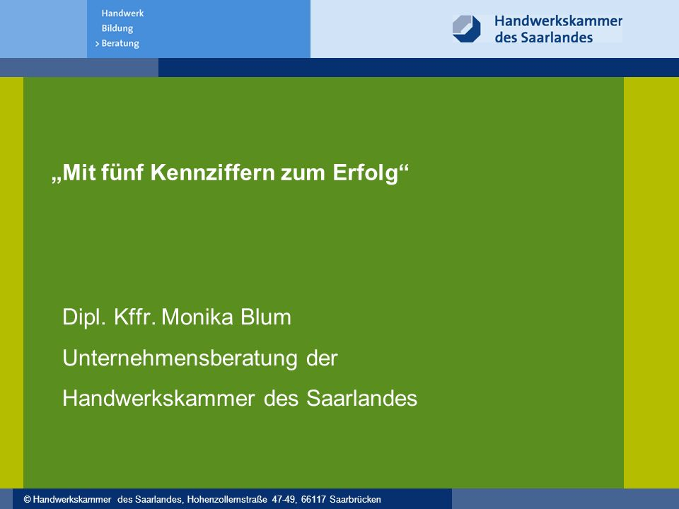 """© Handwerkskammer des Saarlandes, Hohenzollernstraße 47-49, 66117 Saarbrücken """"Mit fünf Kennziffern zum Erfolg Dipl."""