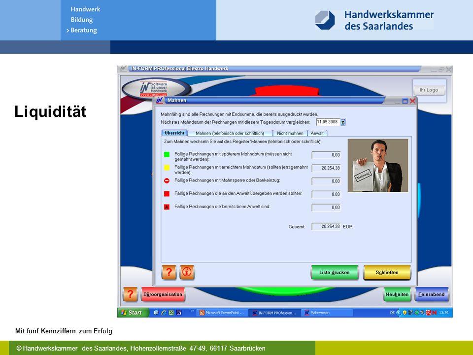 © Handwerkskammer des Saarlandes, Hohenzollernstraße 47-49, 66117 Saarbrücken Mit fünf Kennziffern zum Erfolg Liquidität