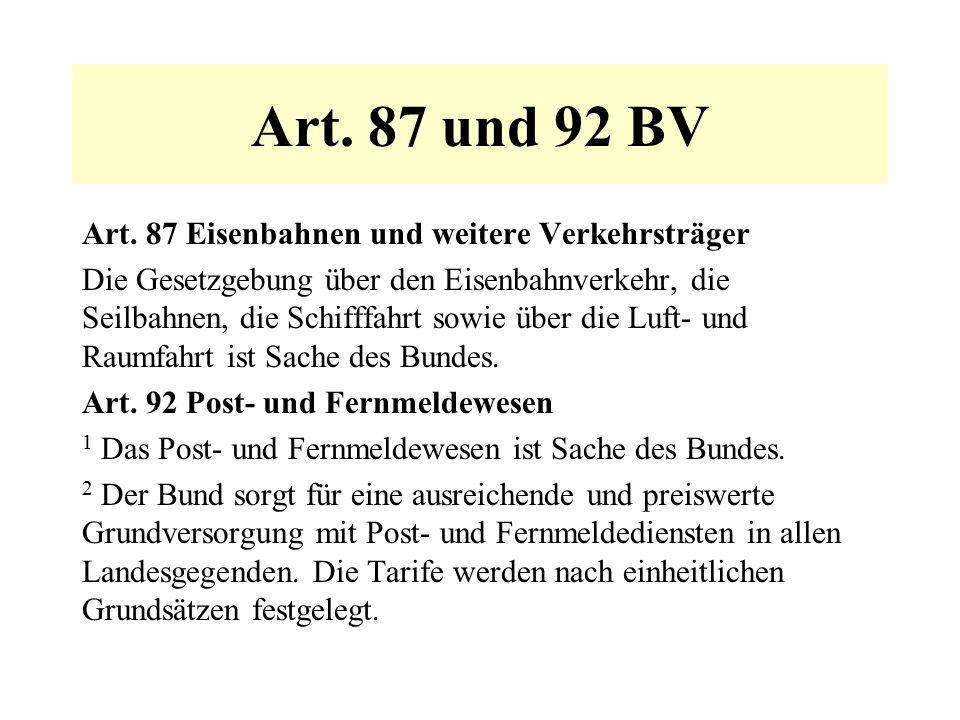 Art. 87 und 92 BV Art. 87 Eisenbahnen und weitere Verkehrsträger Die Gesetzgebung über den Eisenbahnverkehr, die Seilbahnen, die Schifffahrt sowie übe