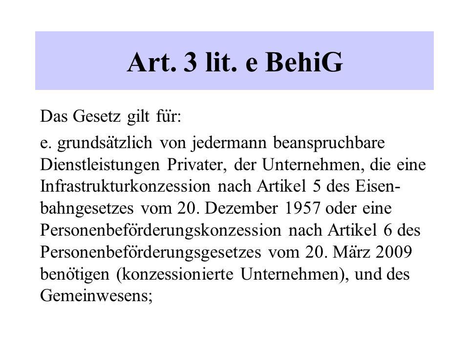 Art. 3 lit. e BehiG Das Gesetz gilt fu ̈ r: e. grundsa ̈ tzlich von jedermann beanspruchbare Dienstleistungen Privater, der Unternehmen, die eine Infr
