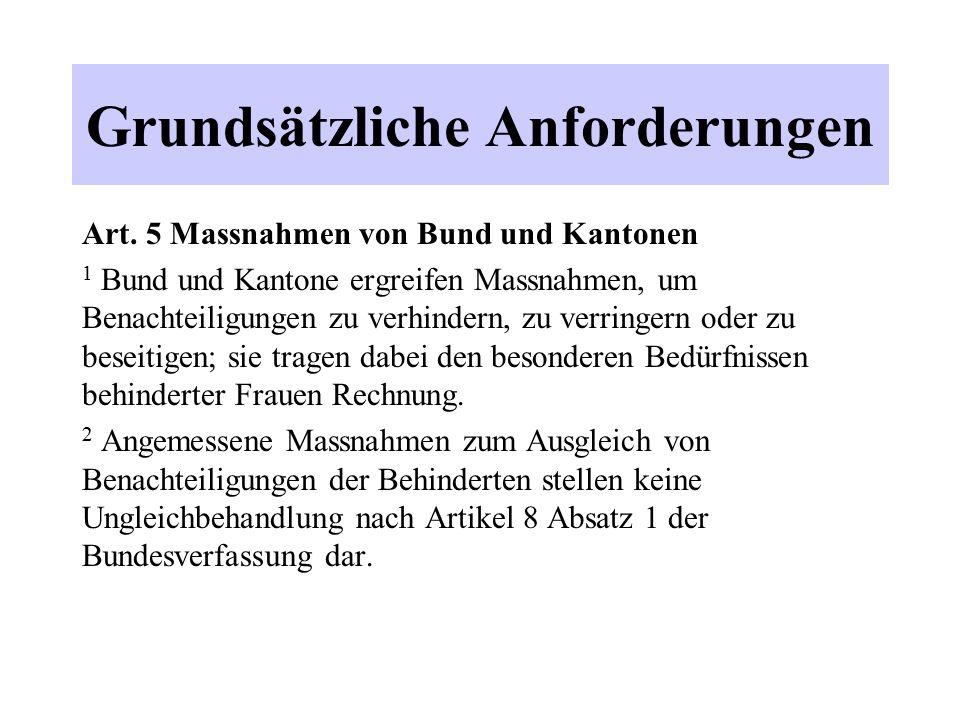Grundsätzliche Anforderungen Art. 5 Massnahmen von Bund und Kantonen 1 Bund und Kantone ergreifen Massnahmen, um Benachteiligungen zu verhindern, zu v