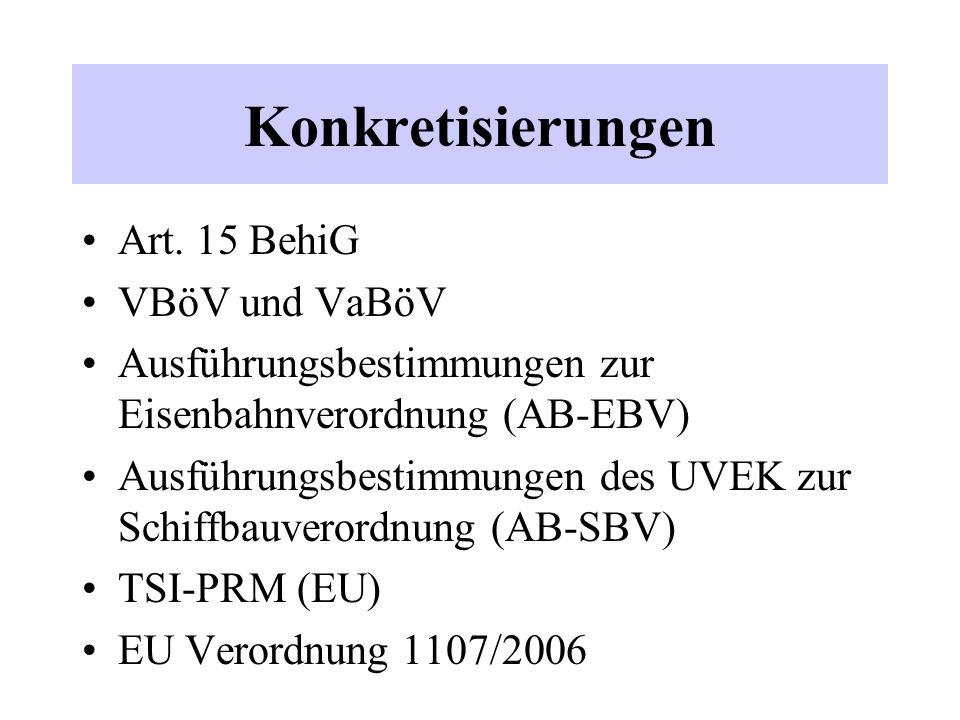 Konkretisierungen Art. 15 BehiG VBöV und VaBöV Ausführungsbestimmungen zur Eisenbahnverordnung (AB-EBV) Ausführungsbestimmungen des UVEK zur Schiffbau