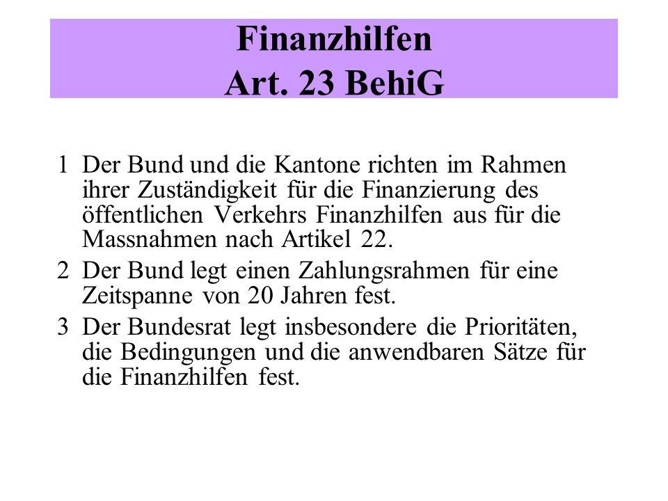 Finanzhilfen Art. 23 BehiG 1 Der Bund und die Kantone richten im Rahmen ihrer Zuständigkeit für die Finanzierung des öffentlichen Verkehrs Finanzhilfe