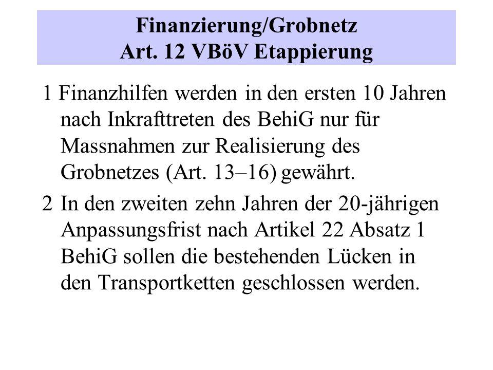 Finanzierung/Grobnetz Art. 12 VBöV Etappierung 1 Finanzhilfen werden in den ersten 10 Jahren nach Inkrafttreten des BehiG nur für Massnahmen zur Reali