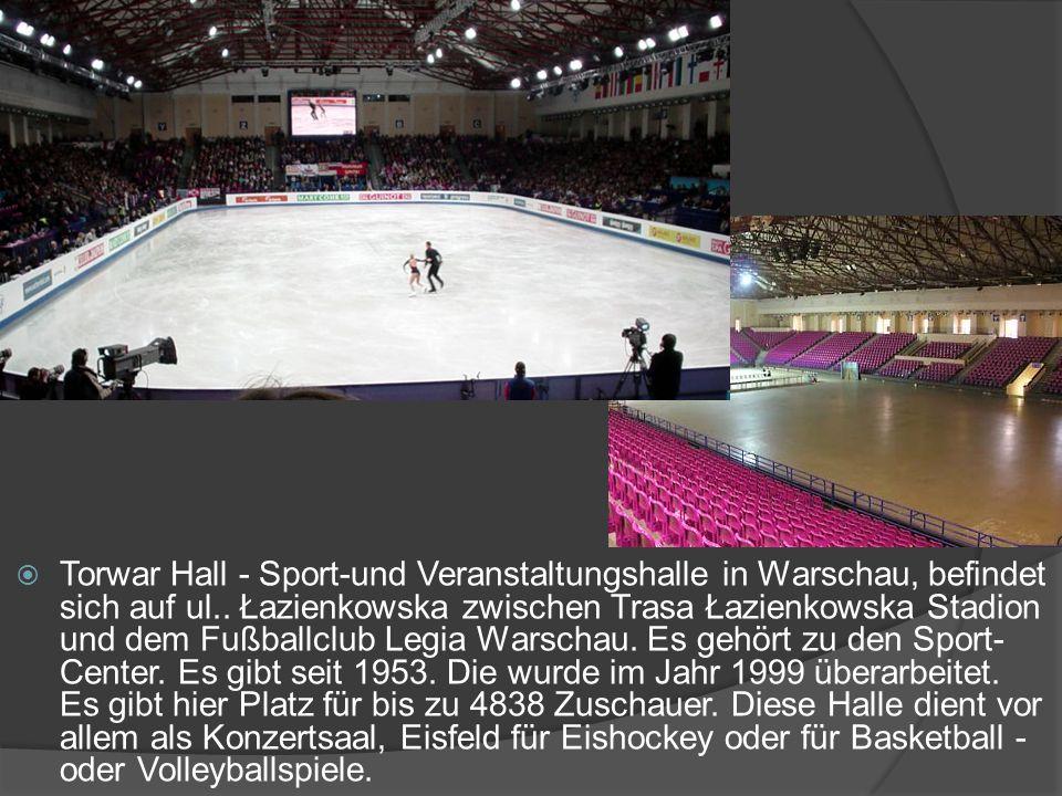  Torwar Hall - Sport-und Veranstaltungshalle in Warschau, befindet sich auf ul.. Łazienkowska zwischen Trasa Łazienkowska Stadion und dem Fußballclub