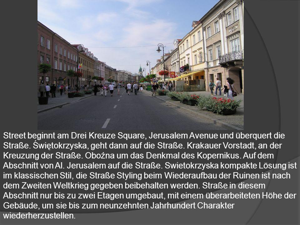Street beginnt am Drei Kreuze Square, Jerusalem Avenue und überquert die Straße. Świętokrzyska, geht dann auf die Straße. Krakauer Vorstadt, an der Kr