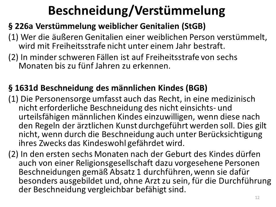 Beschneidung/Verstümmelung § 226a Verstümmelung weiblicher Genitalien (StGB) (1) Wer die äußeren Genitalien einer weiblichen Person verstümmelt, wird