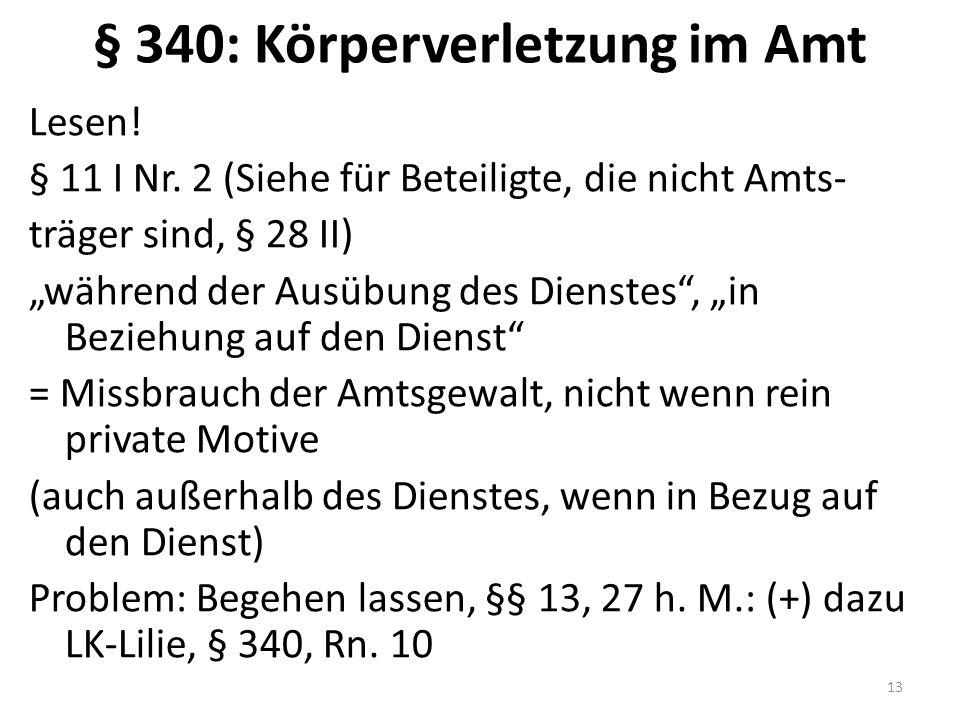 """§ 340: Körperverletzung im Amt Lesen! § 11 I Nr. 2 (Siehe für Beteiligte, die nicht Amts- träger sind, § 28 II) """"während der Ausübung des Dienstes"""", """""""