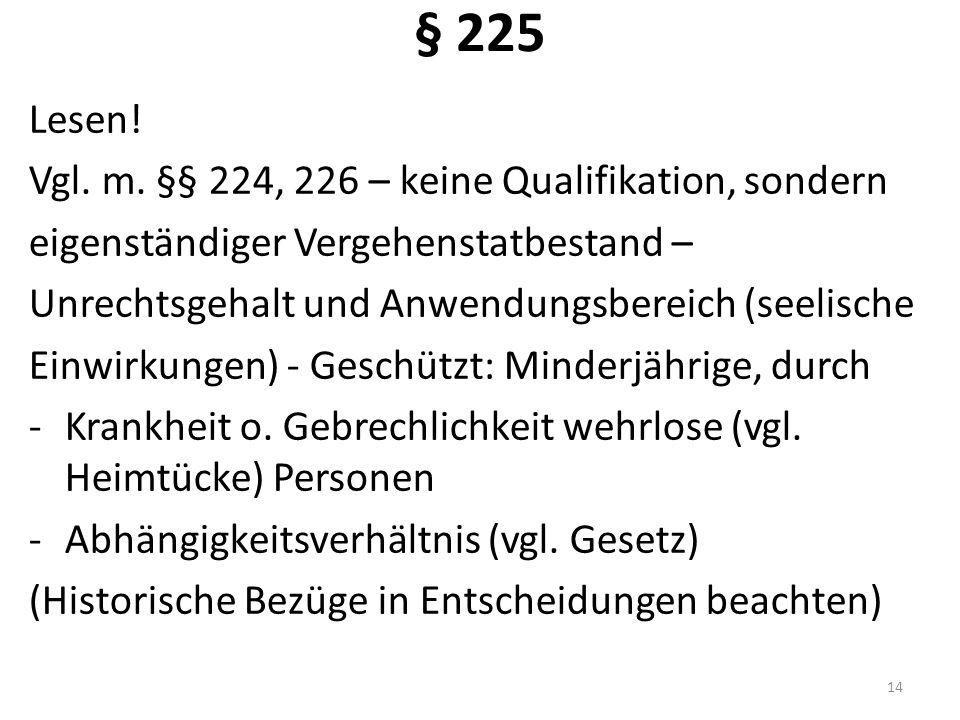 § 225 Lesen! Vgl. m. §§ 224, 226 – keine Qualifikation, sondern eigenständiger Vergehenstatbestand – Unrechtsgehalt und Anwendungsbereich (seelische E