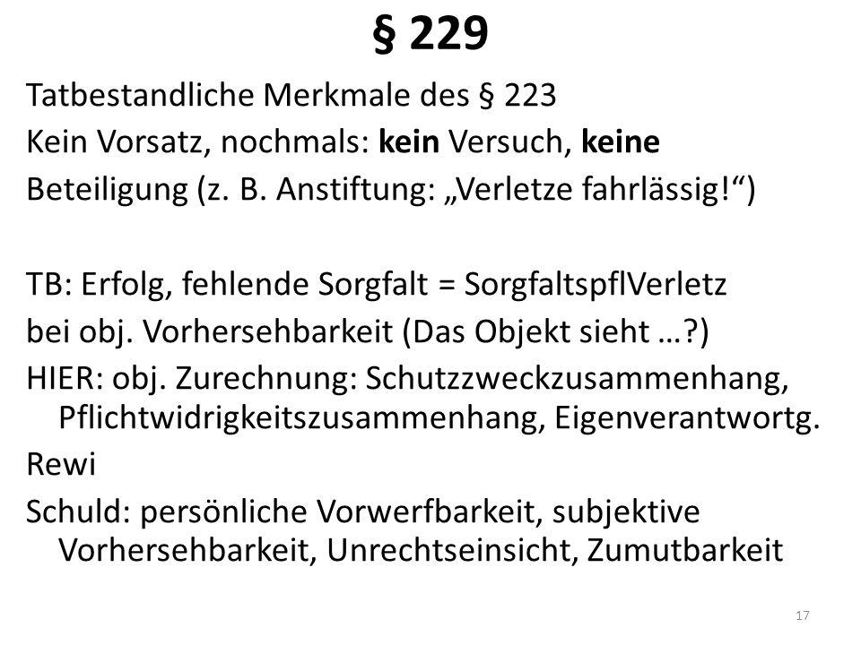 """§ 229 Tatbestandliche Merkmale des § 223 Kein Vorsatz, nochmals: kein Versuch, keine Beteiligung (z. B. Anstiftung: """"Verletze fahrlässig!"""") TB: Erfolg"""