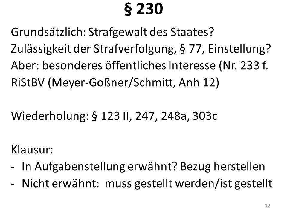 § 230 Grundsätzlich: Strafgewalt des Staates? Zulässigkeit der Strafverfolgung, § 77, Einstellung? Aber: besonderes öffentliches Interesse (Nr. 233 f.