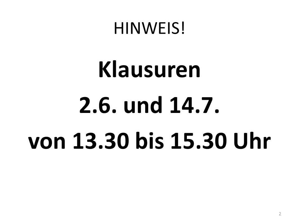 HINWEIS! Klausuren 2.6. und 14.7. von 13.30 bis 15.30 Uhr 2