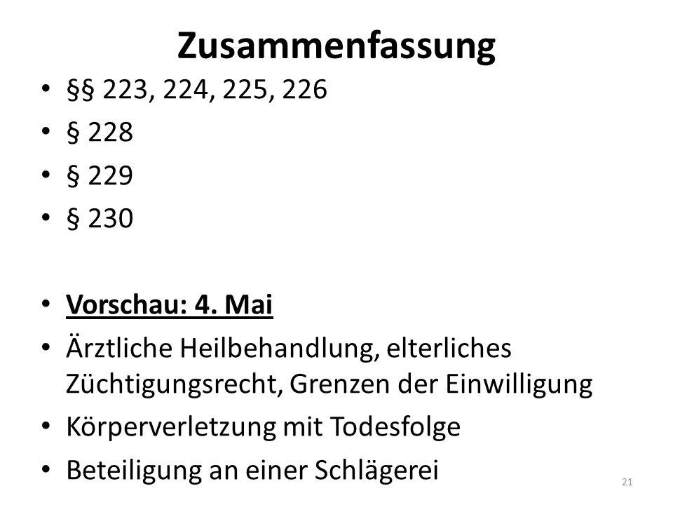 Zusammenfassung §§ 223, 224, 225, 226 § 228 § 229 § 230 Vorschau: 4. Mai Ärztliche Heilbehandlung, elterliches Züchtigungsrecht, Grenzen der Einwillig