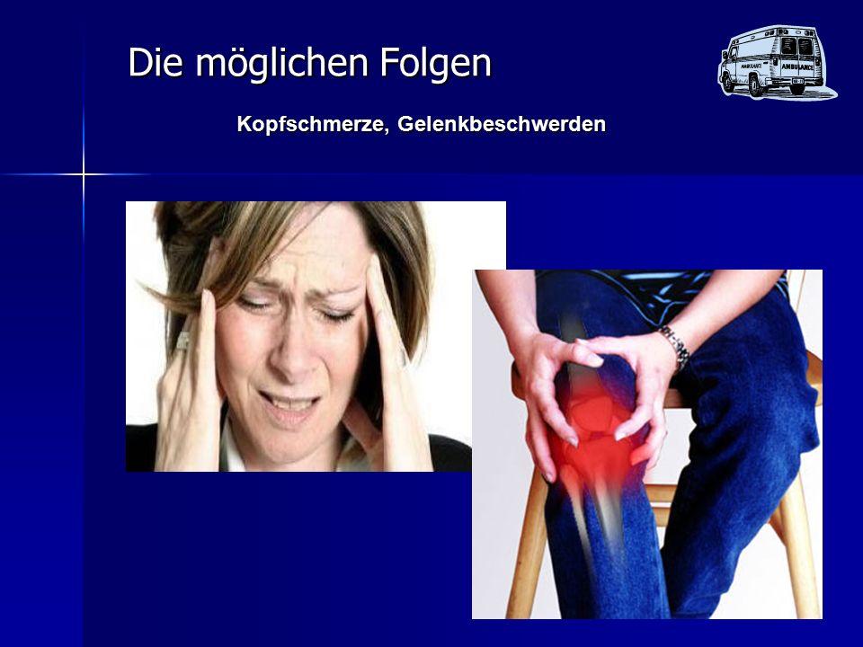Die möglichen Folgen Kopfschmerze, Gelenkbeschwerden