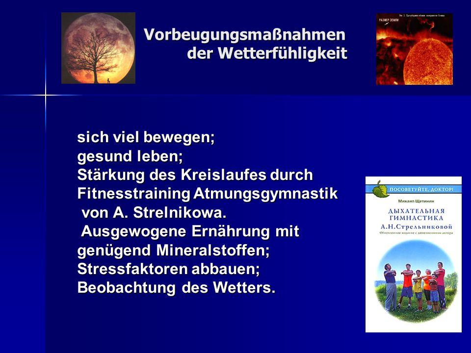Vorbeugungsmaßnahmen der Wetterfühligkeit sich viel bewegen; gesund leben; Stärkung des Kreislaufes durch Fitnesstraining Atmungsgymnastik von A. Stre