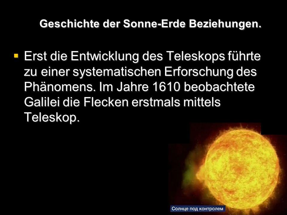 Geschichte der Sonne-Erde Beziehungen.  Erst die Entwicklung des Teleskops führte zu einer systematischen Erforschung des Phänomens. Im Jahre 1610 be