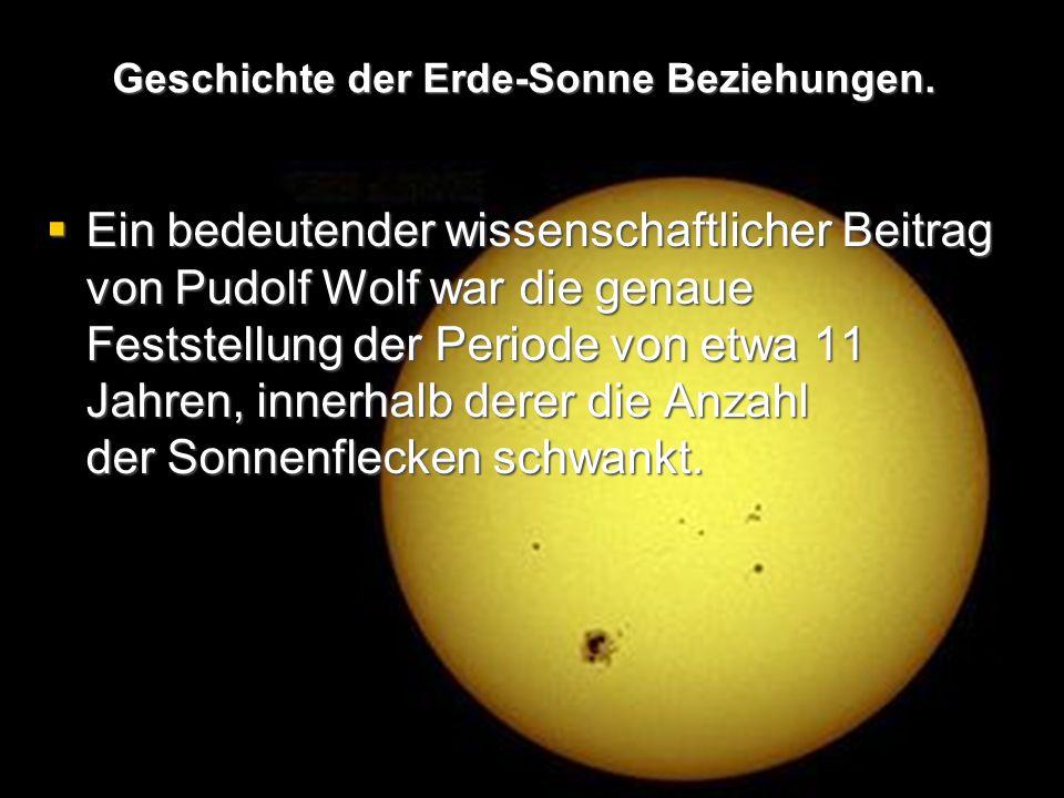  Ein bedeutender wissenschaftlicher Beitrag von Pudolf Wolf war die genaue Feststellung der Periode von etwa 11 Jahren, innerhalb derer die Anzahl der Sonnenflecken schwankt.