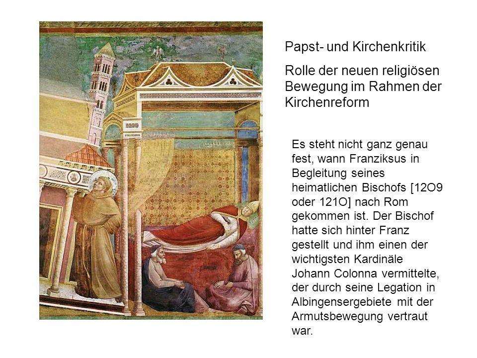 Papst- und Kirchenkritik Rolle der neuen religiösen Bewegung im Rahmen der Kirchenreform Es steht nicht ganz genau fest, wann Franziksus in Begleitung seines heimatlichen Bischofs [12O9 oder 121O] nach Rom gekommen ist.