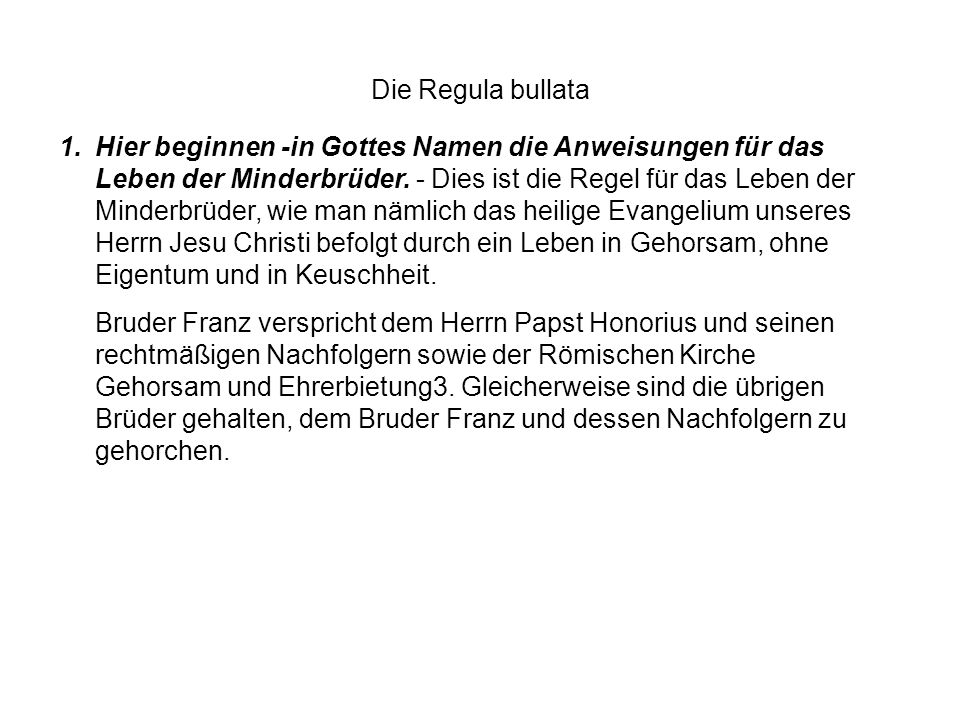 Die Regula bullata 1.Hier beginnen -in Gottes Namen die Anweisungen für das Leben der Minderbrüder.