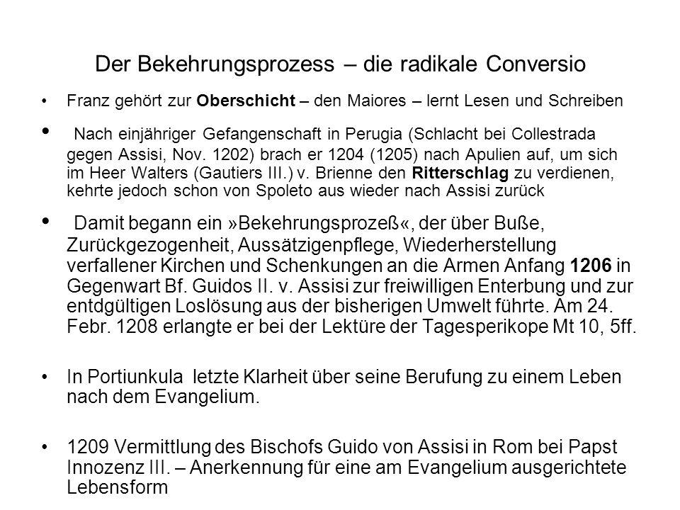 Der Bekehrungsprozess – die radikale Conversio Franz gehört zur Oberschicht – den Maiores – lernt Lesen und Schreiben Nach einjähriger Gefangenschaft in Perugia (Schlacht bei Collestrada gegen Assisi, Nov.