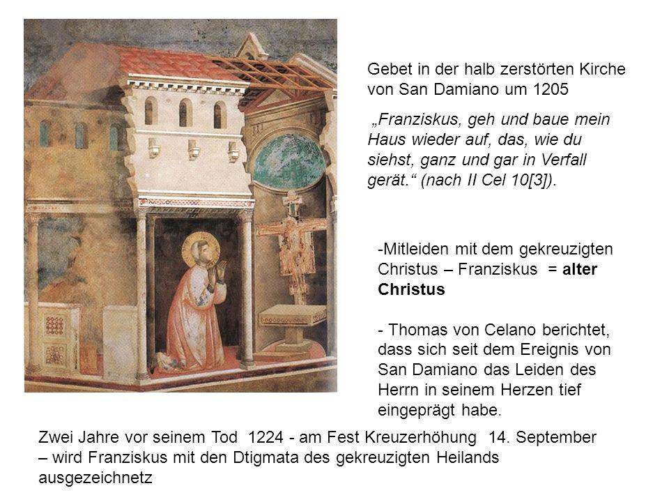 """Gebet in der halb zerstörten Kirche von San Damiano um 1205 """"Franziskus, geh und baue mein Haus wieder auf, das, wie du siehst, ganz und gar in Verfall gerät. (nach II Cel 10[3])."""