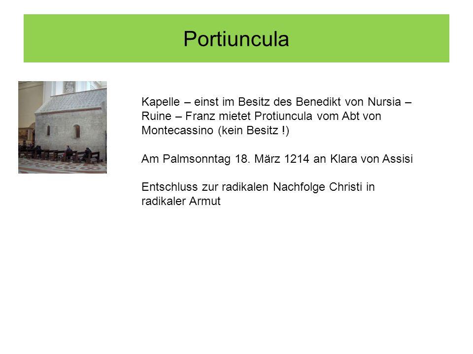 Portiuncula Kapelle – einst im Besitz des Benedikt von Nursia – Ruine – Franz mietet Protiuncula vom Abt von Montecassino (kein Besitz !) Am Palmsonntag 18.