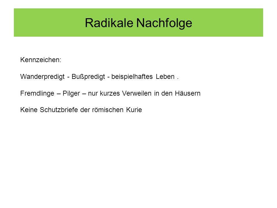 Radikale Nachfolge Kennzeichen: Wanderpredigt - Bußpredigt - beispielhaftes Leben.