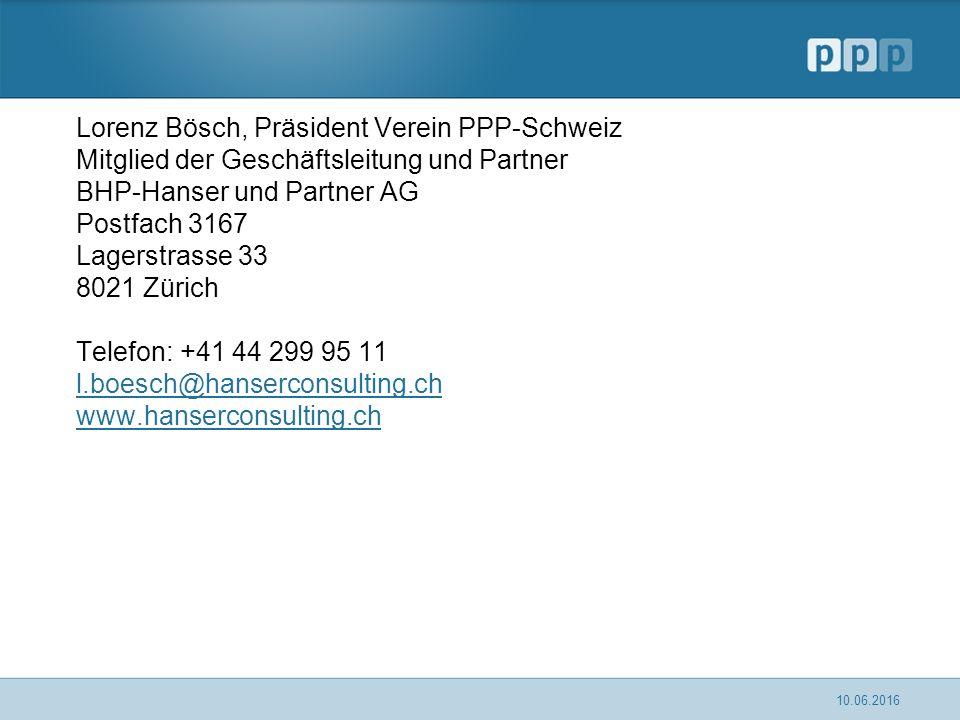Lorenz Bösch, Präsident Verein PPP-Schweiz Mitglied der Geschäftsleitung und Partner BHP-Hanser und Partner AG Postfach 3167 Lagerstrasse 33 8021 Zürich Telefon: +41 44 299 95 11 l.boesch@hanserconsulting.ch www.hanserconsulting.ch 10.06.2016