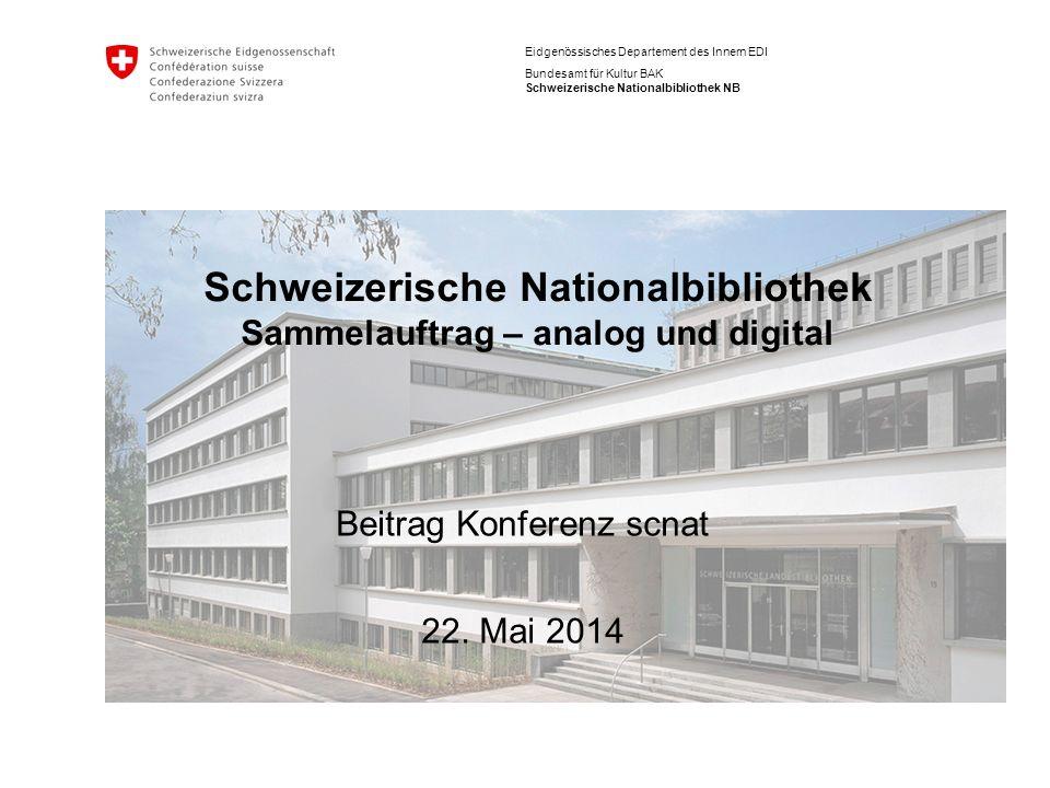 Eidgenössisches Departement des Innern EDI Bundesamt für Kultur BAK Schweizerische Nationalbibliothek NB Schweizerische Nationalbibliothek Sammelauftr