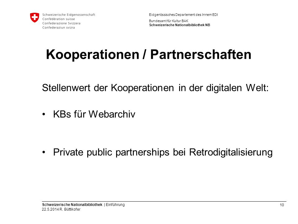 10 Schweizerische Nationalbibliothek | Einführung 22.5.2014 R. Büttikofer Eidgenössisches Departement des Innern EDI Bundesamt für Kultur BAK Schweize