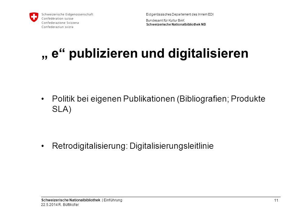 11 Schweizerische Nationalbibliothek | Einführung 22.5.2014 R. Büttikofer Eidgenössisches Departement des Innern EDI Bundesamt für Kultur BAK Schweize