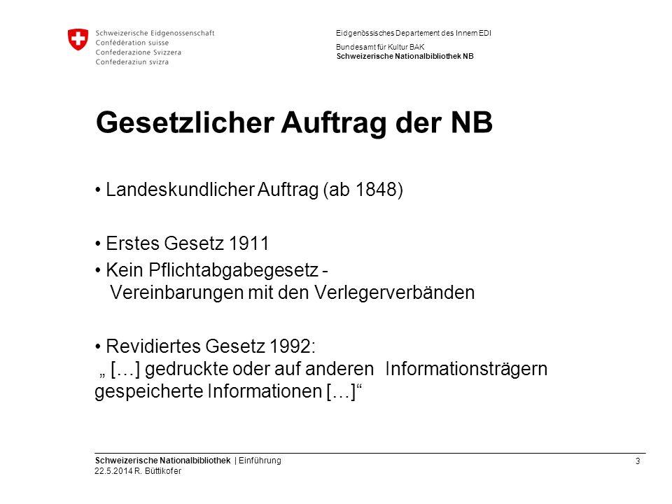 3 Schweizerische Nationalbibliothek | Einführung 22.5.2014 R. Büttikofer Eidgenössisches Departement des Innern EDI Bundesamt für Kultur BAK Schweizer